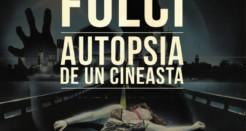 Lucio Fulci, autopsia de un cineasta; de Javi Pueyo